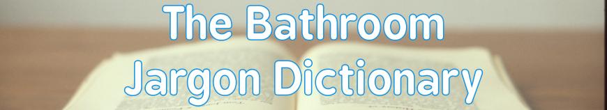 Bathroom Jargon