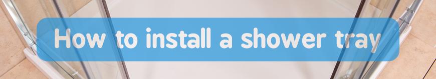 Install Shower Tray